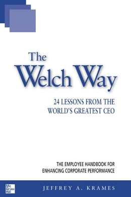 Book The Welch Way: 24 Lessons from the World's Greatest CEO by Krames, Jeffrey A.