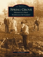 Spring Grove:: Minnesota's First Norwegian Settlement by Chad Muller