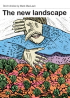 The new landscape by Mark MacLean