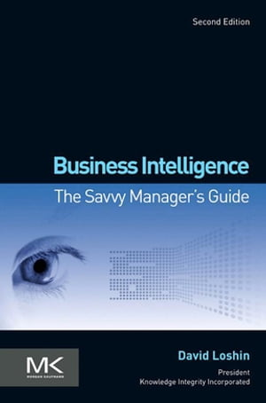 Business Intelligence The Savvy Manager's Guide