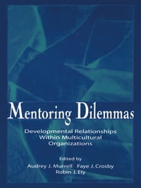 Mentoring Dilemmas: Developmental Relationships Within Multicultural Organizations