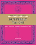 Butterfly Tai Chi: Health, Energy and Tranquillity in 10 Minutes a Day by Martin Faulks