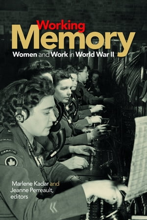 Working Memory Women and Work in World War II