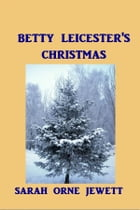 Betty Leicester's Christmas by Sarah Orne Jewett