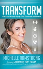 Transform: Reclaim Your Body & Life From the Inside Out by Michelle Armstrong