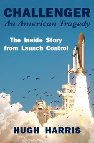 Challenger: An American Tragedy The Inside Story from Launch Control