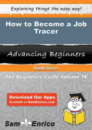 How to Become a Job Tracer: How to Become a Job Tracer by Bettina Charles