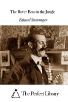 The Rover Boys in the Jungle by Edward Stratemeyer