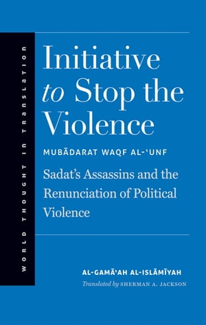 Initiative to Stop the Violence Sadat's Assassins and the Renunciation of Political Violence