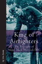 """King Of Airfighters The Biography Of Major """"Mick"""" Mannock Vc Dso MC: The Biography of Major """"Mick"""" Mannock, VC, DSO MC by Jones Ira"""