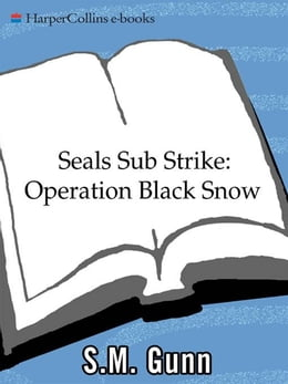 Book SEALs Sub Strike: Operation Black Snow by S. M. Gunn