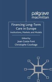 Financing Long-Term Care in Europe: Institutions, Markets and Models