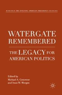 Watergate Remembered: The Legacy for American Politics
