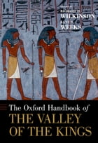 The Oxford Handbook of the Valley of the Kings by Richard H. Wilkinson