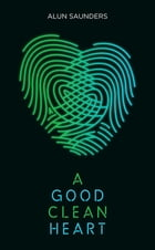 A Good Clean Heart by Alun Saunders