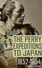 The Perry Expeditions to Japan: 1852-1854 (Abridged, Annotated) by Francis L. Hawks