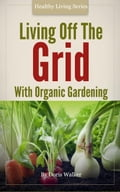 online magazine -  Living Off The Grid With Organic Gardening