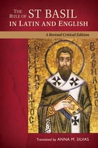 The Rule of St. Basil in Latin and English: A Revised Critical Edition