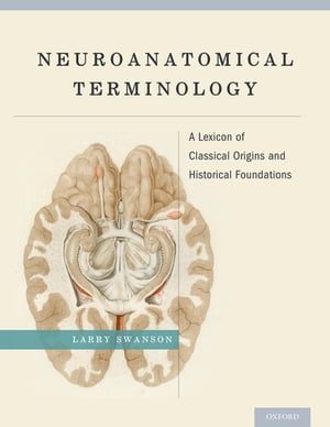Neuroanatomical Terminology A Lexicon of Classical Origins and Historical Foundations