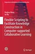 9789811040207 - Jin Mu, Xinghua Wang: Flexible Scripting to Facilitate Knowledge Construction in Computer-supported Collaborative Learning - Book