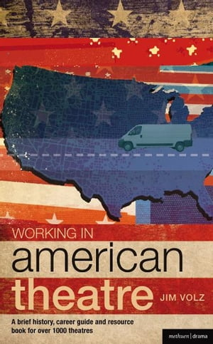 Working in American Theatre A brief history,  career guide and resource book for over 1000 theatres