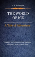 The World of Ice by Ballantyne, R. M.