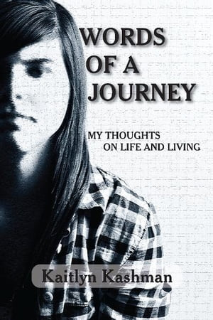 Words of a Journey: My Thoughts on Life and Living by Kaitlyn Kashman
