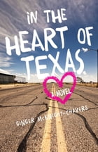 In the Heart of Texas: A Novel by Ginger McKnight-Chavers