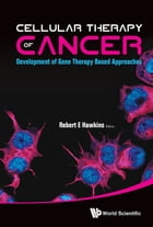Cellular Therapy of Cancer: Development of Gene Therapy Based Approaches by Robert E Hawkins