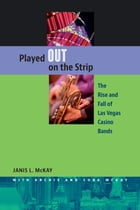 Played Out on the Strip: The Rise and Fall of Las Vegas Casino Bands by Janis L. McKay