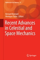 Recent Advances in Celestial and Space Mechanics by Monique Chyba