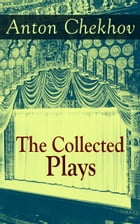 The Collected Plays of Anton Chekhov: 12 Plays including On the High Road, Swan Song, Ivanoff, The…