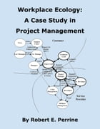 Workplace Ecology: A Case Study in Project Management by Robert Perrine
