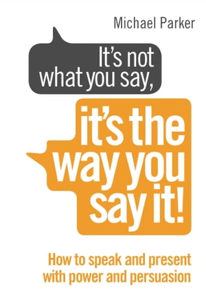 It?s Not What You Say,  It?s The Way You Say It! How to sell yourself when it really matters