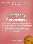 Emergency Preparedness: Quick Reference To Emergency Essentials, Disaster Preparedness, Emergency Preparedness Evaluating Th by Dorothy C. Forbes