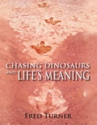 Chasing Dinosaurs: and Life's Meaning