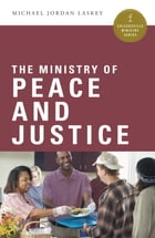 The Ministry of Peace and Justice by Michael Jordan Laskey
