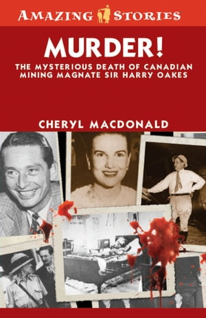 Murder!: The Mysterious Death of Canadian Mining Magnate Sir Harry Oakes by Cheryl MacDonald