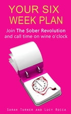 Your Six Week Plan: Join The Sober Revolution and Call Time on Wine o'clock by Lucy Rocca