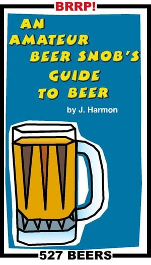 An Amateur Beer Snob's Guide to Beer