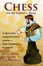 Chess for the Gifted and Busy: A Short But Comprehensive Course From Beginner to Expert by Lev Alburt