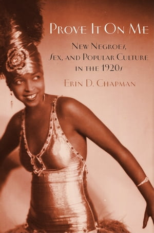 Prove It On Me New Negroes,  Sex,  and Popular Culture in the 1920s
