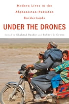 Under the Drones: Modern Lives in the Afghanistan-Pakistan Borderlands