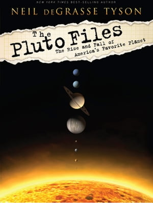 The Pluto Files: The Rise and Fall of America's Favorite Planet The Rise and Fall of America?s Favorite Planet