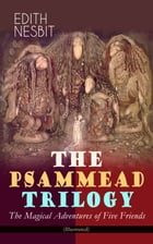 THE PSAMMEAD TRILOGY – The Magical Adventures of Five Friends (Illustrated): Five Children and It, The Phoenix and the Carpet & The Story of the Amule by Edith Nesbit