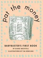 Pat the Money: Babybuster's First Book by Diane Wachtell