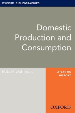 Book Domestic Production and Consumption: Oxford Bibliographies Online Research Guide by Robert DuPlessis
