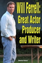 Will Ferrell: Great Actor Producer and Writer by Charles Garcia