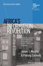 Africa's Information Revolution: Technical Regimes and Production Networks in South Africa and…