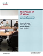 The Power of IP Video: Unleashing Productivity with Visual Networking by Jennifer C. Baker
